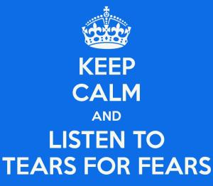 keep-calm-and-listen-to-tears-for-fears (1)